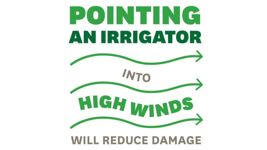 pointing an irrigator into high winds will reduce damage